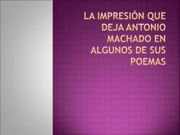 La impresión que deja Antonio Machado en algunos de sus poemas