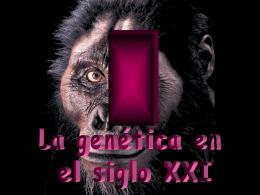 Tema final: La genética en el siglo XXI