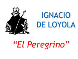 Ignacio de Loyola: El Peregrino. Presentación PPT