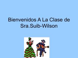 Bienvenidos A La Clase de Espanol 2 Open House 2007 Sra.Suib