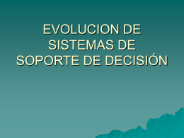 EVOLUCION DE SISTEMAS DE SOPORTE DE DECISIÓN