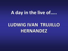 Unos minutos en la vida de… LUDWIG IVAN TRUJILLO HERNANDEZ