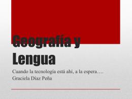 Geografía-Lengua y TICs - Ciencias Sociales Graciela Díaz Peña
