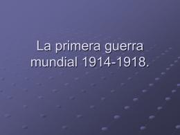 La primera guerra mundial 1914-1918.