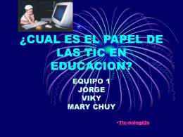 ¿CUAL ES EL PAPEL DE LAS TIC EN EDUCACION? - equipo-uno