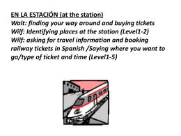 EN LA ESTACIÓN (at the station) Walt: finding your way around and