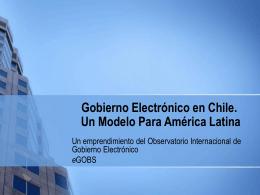 Gobierno Electrónico en Chile. Un Modelo Para América Latina