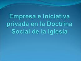 Empresa e Iniciativa privada en la Doctrina Social de la Iglesia