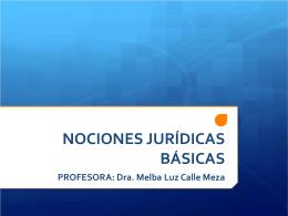 NOCIONES JURÍDICAS BÁSICAS PROFESORA: Dra. Melba Luz