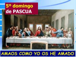 5º domingo de PASCUA AMAOS COMO YO OS HE AMADO En la
