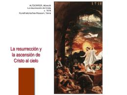 La resurrección y la ascensión de Cristo al cielo