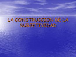 LA CONSTRUCCION DE LA SUBJETIVIDAD - corpo