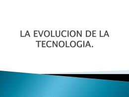 LA EVOLUCION DE LA TECNOLOGIA.