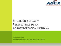 Situación actual y perspectivas de la agroexportación Jorge Checa