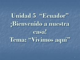 """Unidad 5 """"Ecuador"""" ¡Bienvenido a nuestra casa!"""