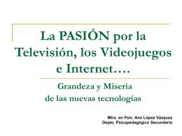 La Pasión Por la Televisión, los Videojuegos e Internet….