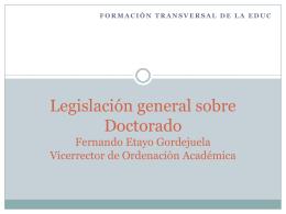 Legislación general sobre Doctorado Fernando Etayo Gordejuela