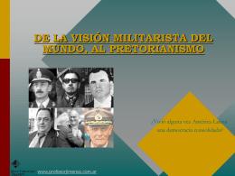 de la visión militarista del mundo, al pretorianismo