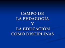 CAMPO DE LA PEDAGOGÀ Y LA ECUCACIÒN COMO DISCIPLINAS