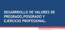 desarrrollo de valores de pregrado,posgrado y ejercicio profesional.