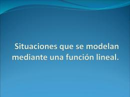 Situaciones que se moldean mediante una función lineal.