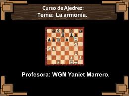 Curso de Ajedrez: Tema: La armonía. Profesora: WGM Yaniet Marrero.