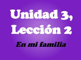 Unidad 3, Lección 2 En mi familia