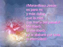 //Maravilloso Jesús es para mi y más dulce que la miel que mana