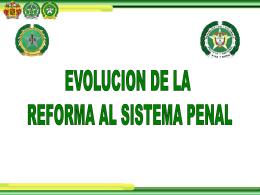 Reforma Sistema Penal - Policía Nacional de Colombia