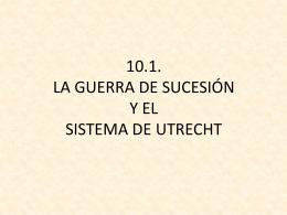 10.1. la guerra de sucesión y el sistema de utrecht
