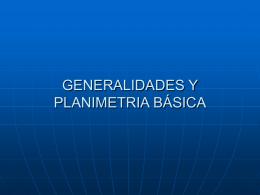 GENERALIDADES Y PLANIMETRIA BÁSICA