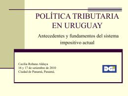 POLÍTICA TRIBUTARIA EN URUGUAY Antecedentes y
