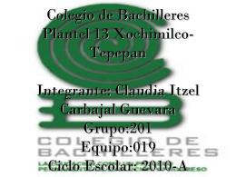 Claudia Itzel Carbajal Grupo:201 Equipo:019 Ciclo Escolar: 2010-A