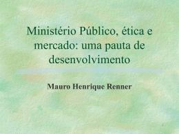 Ministério Público, ética e mercado: uma pauta de