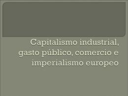 Capitalismo industrial, gasto público, comercio e imperialismo