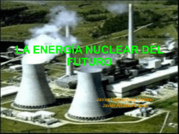 LA ENERGÍA NUCLEAR DEL FUTURO