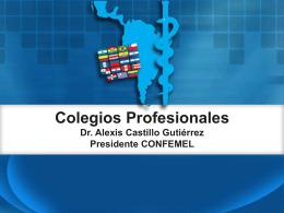 Colegios Profesionales. Dr. Alexis Castillo Gutiérrez, Presidente