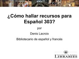 ¿Cómo hallar recursos para Español 303?