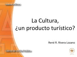 09 - La Cultura, un Producto Turistico_Rene Rivera