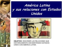 AMÉRICA LATINA Y SUS RELACIONES CON ESTADOS UNIDOS