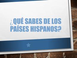Qué sabes de los paises hispanos?