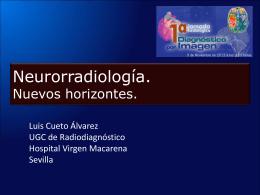 Neuroradiología , nuevos horizontes Dr. Luis Cueto