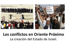 Los conflictos en oriente próximo La creación del Estado de Israel.