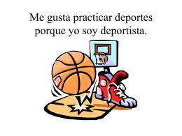Me gusta practicar deportes porque yo soy deportista.