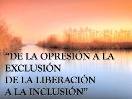 de la opresión a la exclusión de la liberación a la inclusión