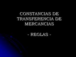 CONSTANCIAS DE TRANSFERENCIA DE MERCANCIAS - REGLAS -