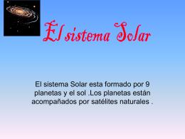 El sistema Solar esta formado por 9 planetas y el sol .Los planetas