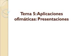Tema 5: Aplicaciones ofimáticas: Presentaciones
