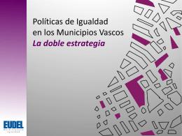 Políticas de Igualdad en los Municipios Vascos La doble estrategia