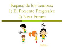 Repaso de los tiempos: 1) El Presente Progresivo 2) Near Future